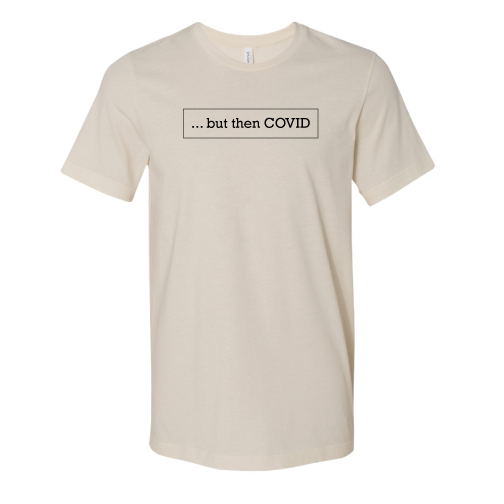 But then COVID T-shirt